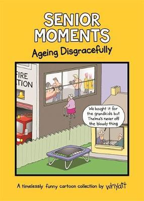 Senior Moments: Ageing Disgracefully (BOK)