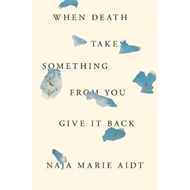 When Death Takes Something From You Give It Back (BOK)