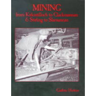 Mining from Kirkintilloch to Clackmannan and Stirling to Sla (BOK)