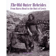 The Old Outer Hebrides: From Barra Head to the Butt of Lewis (BOK)