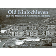 Old Kinlochleven and the Highland Aluminium Industry (BOK)