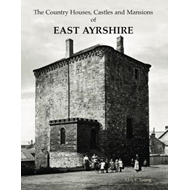 Country Houses, Castles and Mansions of East Ayrshire (BOK)