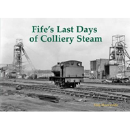 Fife's Last Days of Colliery Steam (BOK)