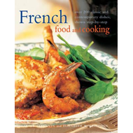 French Food and Cooking: Over 200 Classic and Contemporary Dishes, Shown Step-by-step (BOK)