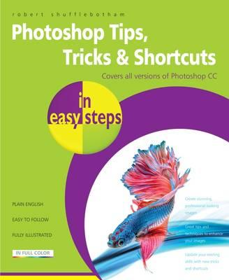 Photoshop Tips, Tricks & Shortcuts in Easy Steps (BOK)