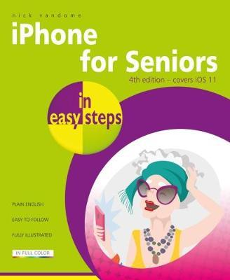 iPhone for Seniors in easy steps, 4th Edition (BOK)