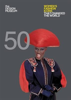 Fifty Women's Fashion Icons that Changed the World (BOK)