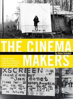 The Cinema Makers: Public Life and the Exhibition of Difference in South-Eastern and Central Europe (BOK)