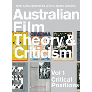 Australian Film Theory and Criticism: Critical Positions: v. 1 (BOK)