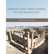 Temples and Sanctuaries in the Roman East: Religious Architecture in Syria, Iudaea/Palaestina and Pr (BOK)