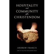 Hospitality and Community After Christendom (BOK)