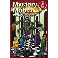 Mystery Mob and the Wrong Robot (BOK)