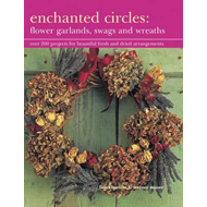 Enchanted Circles: Flower Garlands, Swags and Wreaths (BOK)