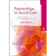 Partnerships in Social Care: A Handbook for Developing Effective Services (BOK)