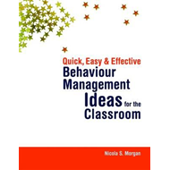 Quick, Easy and Effective Behaviour Management Ideas for the Classroom (BOK)