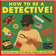 How to be a Detective!: Crack the Case with 25 Devious Disguises and Devices! (BOK)