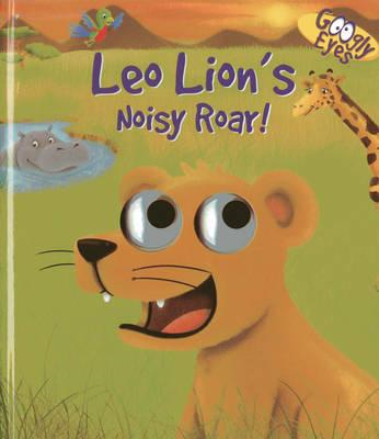 Googly Eyes: Leo Lion's Noisy Roar! (BOK)