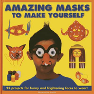 Amazing Masks to Make Yourself: 25 Projects for Funny and Frightening Faces to Wear! (BOK)