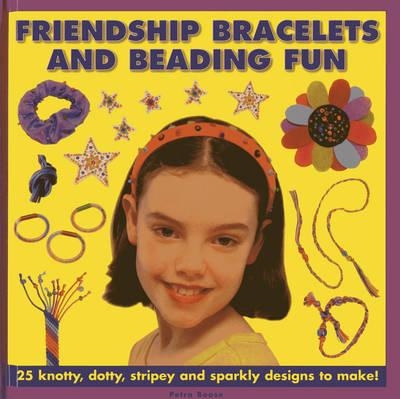 Friendship Bracelets and Beading Fun: 25 Knotty, Dotty, Stripey and Sparkly Designs to Make! (BOK)
