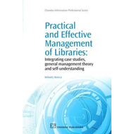 Practical and Effective Management of Libraries: Integrating Case Studies, General Management Theory (BOK)