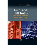 Truths and Half Truths: China's Socio-economic Reforms from 1978-2010 (BOK)