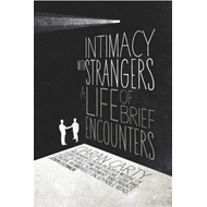 Intimacy with Strangers: A Life of Brief Encounters (BOK)