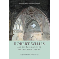 Robert Willis (1800-1875)  and the Foundation of Architectur (BOK)