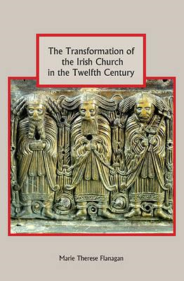 Transformation of the Irish Church in the Twelfth Century (BOK)