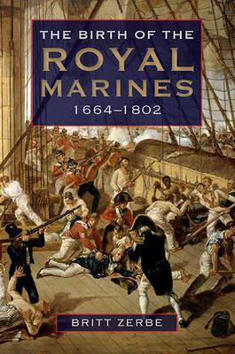 The Birth of the Royal Marines, 1664-1802 (BOK)