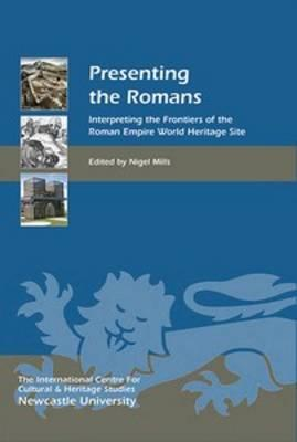 Presenting the Romans: Interpreting the Frontiers of the Roman Empire World Heritage Site (BOK)