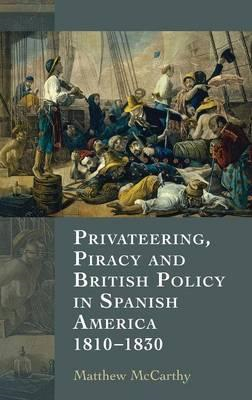 Privateering, Piracy and British Policy in Spanish America, (BOK)