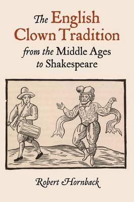English Clown Tradition from the Middle Ages to Shakespeare (BOK)