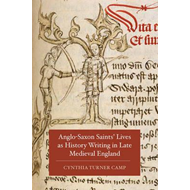 Anglo-Saxon Saints' Lives as History Writing in Late Medieva (BOK)