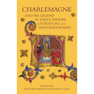 Charlemagne and his Legend in Early Spanish Literature and H (BOK)