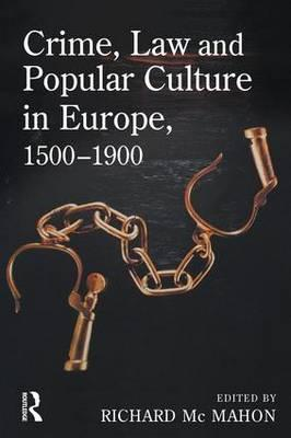 Crime, Law and Popular Culture in Europe, 1500-1900 (BOK)