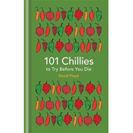 101 Chillies to Try Before You Die (BOK)