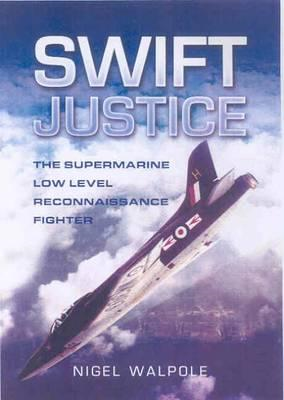 Swift Justice: The Supermarine Swift - Low-level Reconnaissance Fighter (BOK)