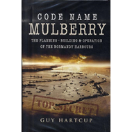"Code Name ""Mulberry"": The Planning Building and Operation of the Normandy Harbours (BOK)"