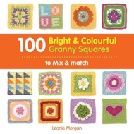 100 Bright & Colourful Granny Squares to Mix & Match (BOK)