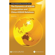 Dynamics of ASEAN Cooperation and China - ASEAN Relations (BOK)