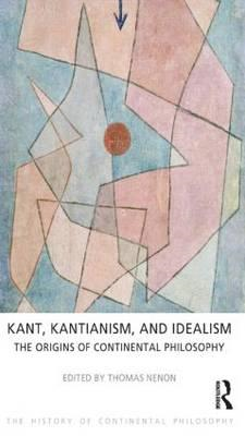 Kant, Kantianism, and Idealism: The Origins of Continental Philosophy (BOK)