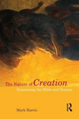 The Nature of Creation: Examining the Bible and Science (BOK)