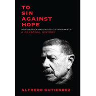 To Sin Against Hope: Life and Politics on the Borderland (BOK)