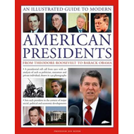 A Visual Encyclopedia of Modern American Presidents: from Theodore Roosevelt to Barack Obama : A Pre (BOK)