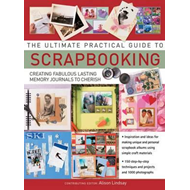The Ultimate Practical Guide to Scrapbooking: Creating Fabulous Lasting Memory Journals to Cherish (BOK)