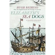 Elizabeth's Sea Dogs: How England's Mariners Became the Scourge of the Seas (BOK)