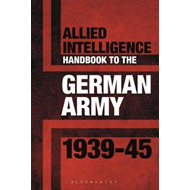 Allied Intelligence Handbook to the German Army 1939-45 (BOK)