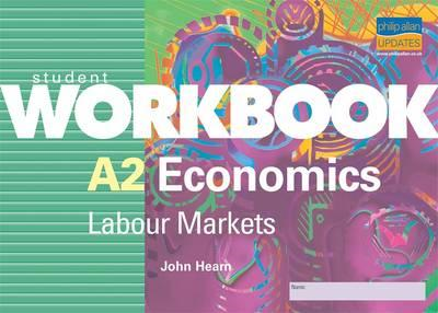 A2 Economics: Labour Markets Student Workbook (BOK)