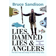 Lies, Damned Lies and Anglers: Fishing Tales and Other Stories (BOK)