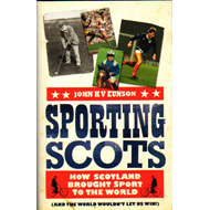 Sporting Scots: How Scotland Brought Sport to the World (and the World Wouldn't Let Us Win!) (BOK)